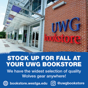 Image of the front facade of the UWG Bookstore with text over it. Text says Stock up for fall at your UWG Bookstore. We have the widest selection of quality Wolves gear anywhere!